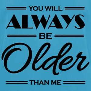 You will always be older than me Sports wear - Men's Breathable T-Shirt