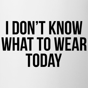 I don't know what to wear today Magliette - Tazza