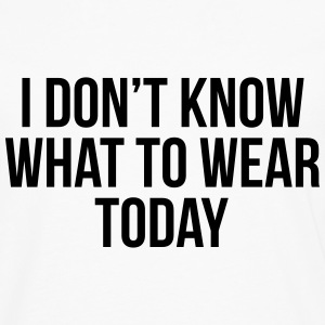 I don't know what to wear today T-shirts - Mannen Premium shirt met lange mouwen