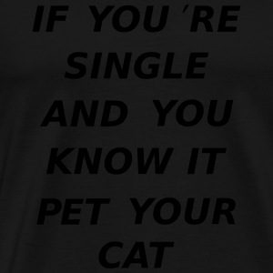 If You're Single And You Know It Pet Your Cat Sweaters - Mannen Premium T-shirt