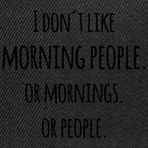 I don´t like morning people Blague marrante Tee shirts - Casquette snapback