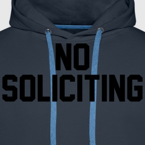 No Soliciting T-Shirts - Men's Premium Hoodie