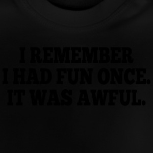 i had fun once - it was awful I Shirts - Baby T-shirt