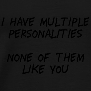 i have multiple personalities II Mugs & Drinkware - Men's Premium T-Shirt
