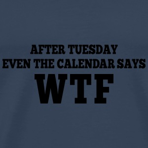 after Tuesday even the calendar says wtf Other - Men's Premium T-Shirt