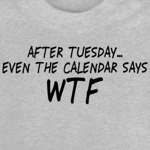 after tuesday wtf II Shirts - Baby T-shirt