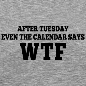 after Tuesday even the calendar says wtf Manches longues - T-shirt Premium Homme