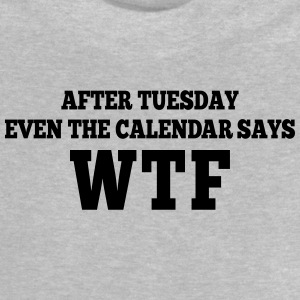 after Tuesday even the calendar says wtf Langærmede shirts - Baby T-shirt