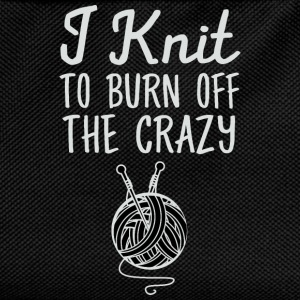 I Knit - To Burn Off The Crazy Magliette - Zaino per bambini