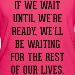 Wait Until Ready Quote Bolsas y mochilas - Camiseta ecológica mujer