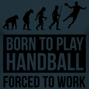 Born to play handball forced to work Sweaters - Mannen T-shirt