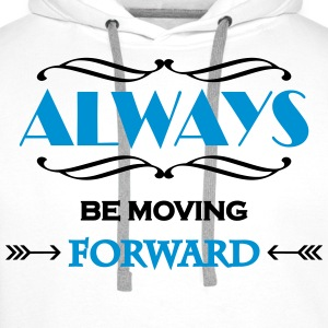 Always be moving forward Magliette - Felpa con cappuccio premium da uomo