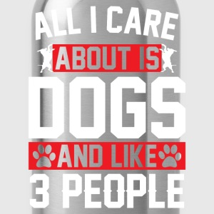 All I Care About Is Dogs and Like 3 People T-Shirts - Water Bottle