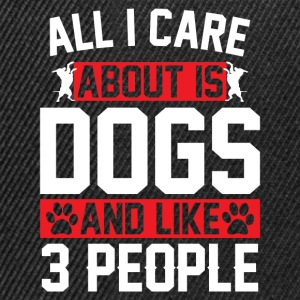 All I Care About Is Dogs and Like 3 People T-Shirts - Snapback Cap