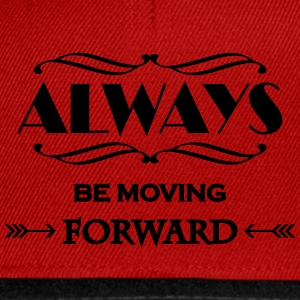 Always be moving forward Magliette - Snapback Cap