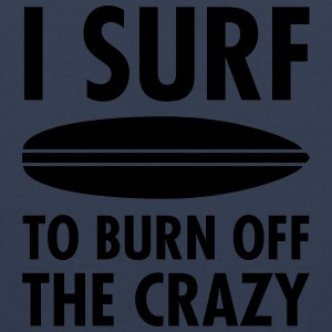 I Surf To Burn Off The Crazy T-Shirts - Men's Premium Tank Top