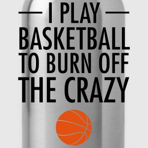 I Play Basketball To Burn Off The Crazy Sports wear - Water Bottle