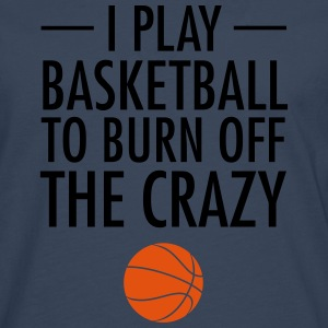 I Play Basketball To Burn Off The Crazy Sports wear - Men's Premium Longsleeve Shirt