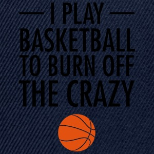 I Play Basketball To Burn Off The Crazy Sports wear - Snapback Cap