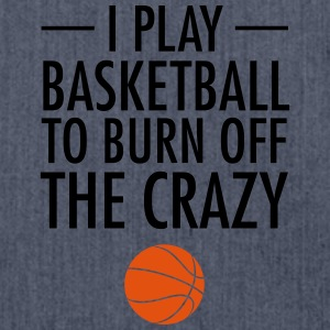 I Play Basketball To Burn Off The Crazy Sports wear - Shoulder Bag made from recycled material
