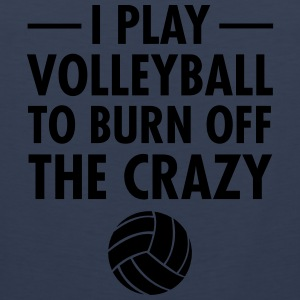 I Play Volleyball To Burn Off The Crazy Magliette - Canotta premium da uomo