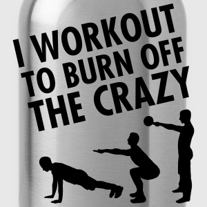 I Workout To Burn Off The Crazy T-Shirts - Water Bottle