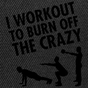 I Workout To Burn Off The Crazy T-Shirts - Snapback Cap