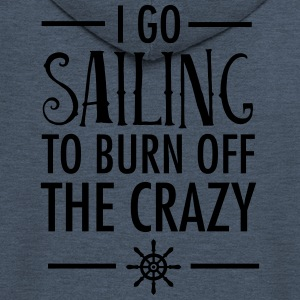 I Go Sailing To Burn Off The Crazy T-Shirts - Men's Premium Hooded Jacket