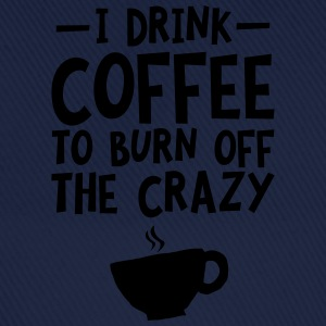 I Drink Coffee To Burn Off The Crazy T-Shirts - Baseball Cap