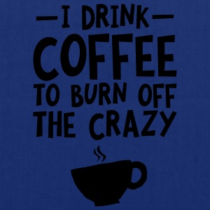 I Drink Coffee To Burn Off The Crazy T-Shirts - Tote Bag