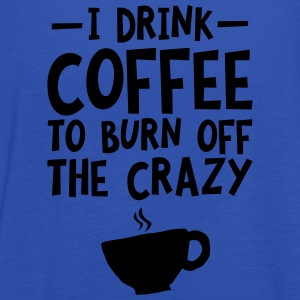 I Drink Coffee To Burn Off The Crazy T-Shirts - Women's Tank Top by Bella