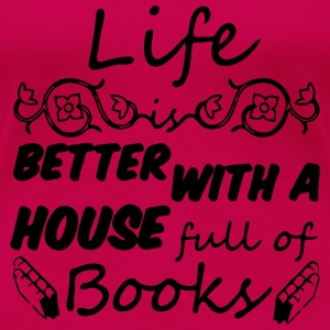 Life is better with books Tops - Frauen Premium T-Shirt