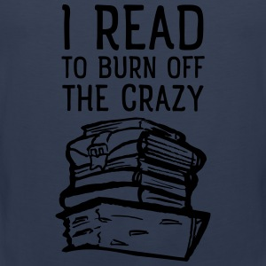I Read To Burn Off The Crazy T-Shirts - Männer Premium Tank Top