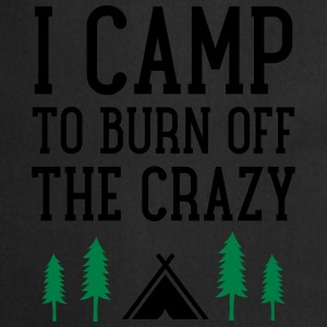 I Camp To Burn Off The Crazy T-Shirts - Cooking Apron