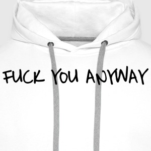 Fuck you anyway Tee shirts - Sweat-shirt à capuche Premium pour hommes