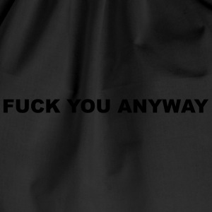 Fuck you anyway T-Shirts - Drawstring Bag