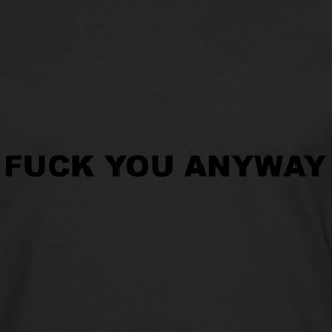 Fuck you anyway T-Shirts - Men's Premium Longsleeve Shirt
