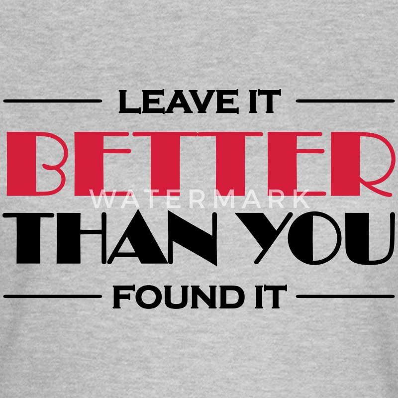 Leave it better than you found it T-Shirts - Women's T-Shirt