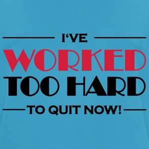 I've worked too hard to quit now! Sportkleding - mannen T-shirt ademend