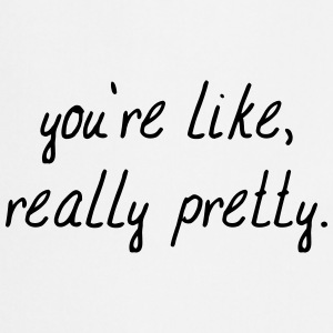 You'tre like really pretty T-skjorter - Kokkeforkle