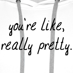 You'tre like really pretty Tee shirts - Sweat-shirt à capuche Premium pour hommes