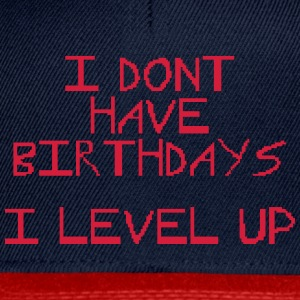 I don't have birthday's I level up III T-Shirts - Snapback Cap