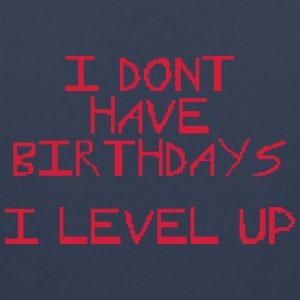 I don't have birthday's I level up III T-Shirts - Men's Premium Tank Top
