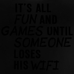 it's all fun and games until... wifi ii 1c Shirts - Baby T-shirt