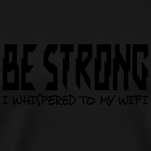 be strong i whispered i Tops - Camiseta premium hombre