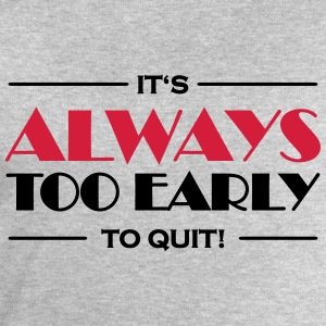 It's always too early to quit! T-shirts - Sweatshirt herr från Stanley & Stella