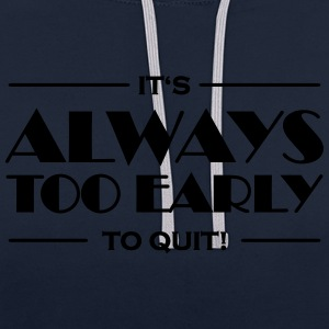 It's always too early to quit! Sportkleding - Contrast hoodie
