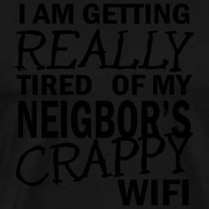 i am getting really tired of my neigbor's wifi  Sudaderas - Camiseta premium hombre