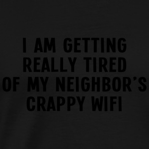 i am getting really tired of my neigbor's wifi III Sweat-shirts - T-shirt Premium Homme