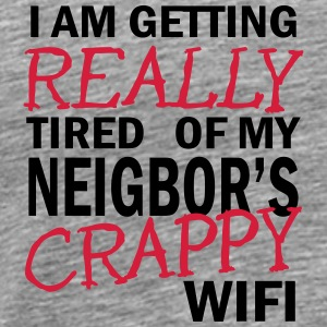 i am getting really tired of my neigbor's wifi 2c Tops - Men's Premium T-Shirt